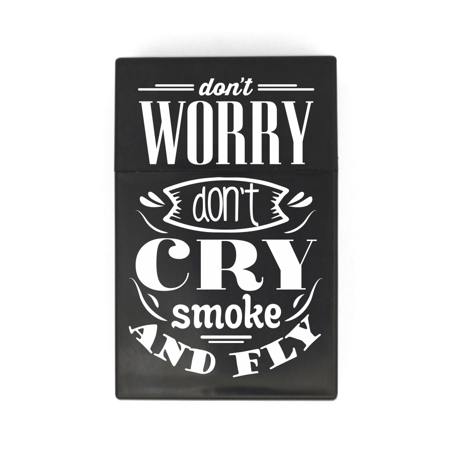 15 Don't worry don't cry, smoke and fly